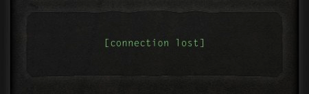 """""""Connection lost."""""""